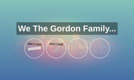 We The Gordon Family...