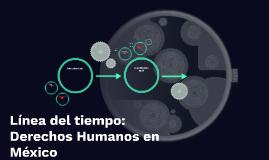 Línea del tiempo:  Derechos Humanos en México