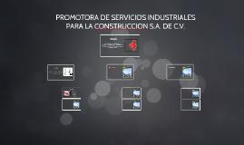 PROMOTORA DE SERVICIOS INDUSTRIALES PARA LA CONSTRUCCION S.A