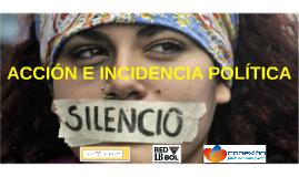 ACCIÓN E INCIDENCIA POLÍTICA