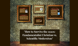 """How to Survive the 1920s: Fundamentalist Christian vs. Scie"