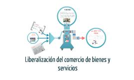 Copy of Liberalizacion del comercio de bienes y servicios