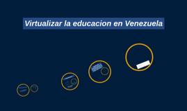 Virtualizar la educacion en Venezuela