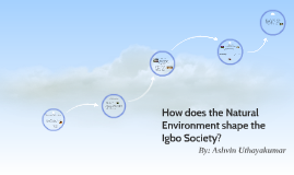 How does the Natural Environment shape the Igbo Society?