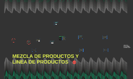 MEZCLA DE PRODUCTOS Y LINEA DE PRODUCTOS
