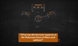 """What was the German response to the Holocaust?"""