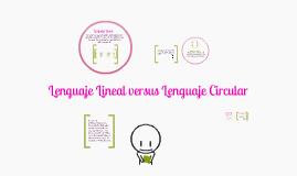 Copy of lenguaje lineal versus lenguaje circular
