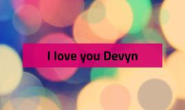 I love you Devyn