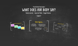 What our body say?