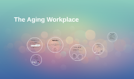 The Aging Workplace