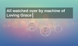 All watched over by machine of Loving Grace