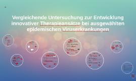Vergleichende Untersuchungen zur Entwicklung innovativer Therapieansätze bei ausgewählten epidemischen Viruserkrankungen