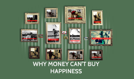 WHY MONEY CAN'T BY HAPPINESS