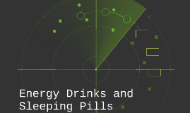 Energy Drinks and    Sleeping Pills