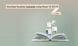 Teaching Reading Subskills using Road To IELTS
