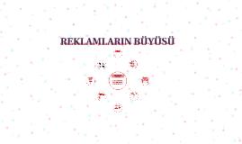 Copy of REKLAMLARIN BÜYÜSÜ
