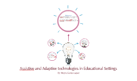 Assistive and Adaptive technologies in Educational Settings