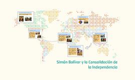 Simón Bolívar y la Consolidación de la Independencia