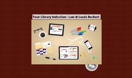 Your Library Induction : Law @ Leeds Beckett