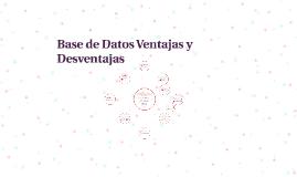 Copy of CARACTERISTICAS DE UNA BASE DE DATOS VENJAJAS Y DESVENTAJAS