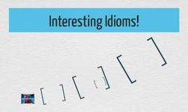 Interesting Idioms!