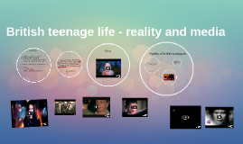 British teenage life - reality and media
