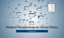 Modern Perspectives on Virtue Ethics