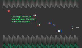 Leading Causes of Mortality and Morbidity in the Philippines