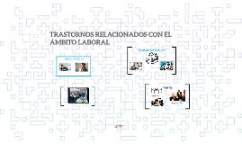 TRASTORNOS RELACIONADOS CON EL ÁMBITO LABORAL