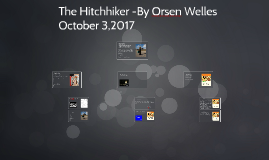 Copy of The Hitchhiker -By Orsen Welles