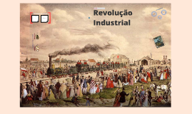 Copy of Copy of Revolução Industrial