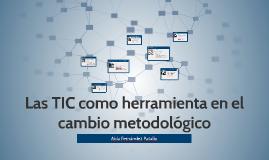 Las TIC como herramienta en el cambio metodológico