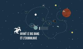 AVANT LE BIG BANG ET L'EXOBIOLOGIE