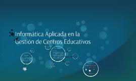 Informática Aplicada en la Gestión de Centros Educativos