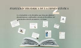 Copy of EVOLUCION HISTORICA DE L A CRIMINALISTICA