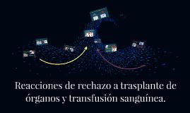 Reacciones de rechazo a trasplante de órganos y transfusión