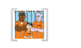 Copy of Juveniles Tried as Adults