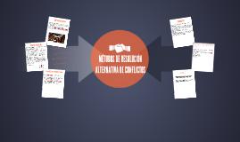MÉTODOS DE RESOLUCIÓN ALTERNATIVA DE CONFLICTOS