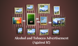 Alcohol and Tobacco Advertisement (Against It!)