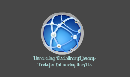 Unraveling Disciplinary Literacy- tools for enhancing the Arts