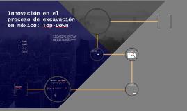 Copy of Copy of Innovación en el proceso de excavación en México: Top-Down
