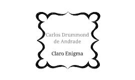 Copy of Claro Enigma - Carlos Drummond de Andrade