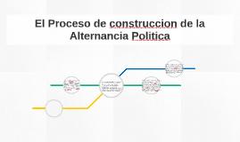 El Proceso de construccion de la Alternancia Politica
