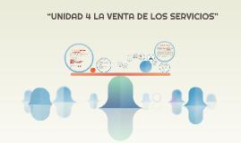 """""""UNIDAD 4 LA VENTA DE LOS SERVICIOS"""""""