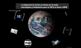 La importancia de los servicios en la nube, estrategias y tendencias para el 2013 en base a BPM