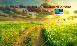 ADMINISTRACION DEL CONOCIMIENTO  PARA LA EMPRESA DIGITAL