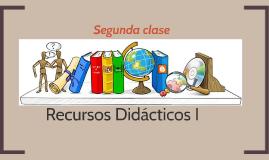 Segunda clase de Recursos Didácticos I