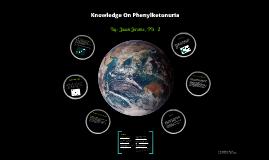 Knowledge On Phenylketonuria!