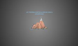 LEY FEDERAL CONTRA LA DELINCUENCIA ORGANIZADA