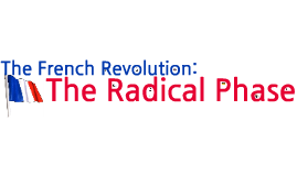 Copy of The French Revolution: Radical Phase